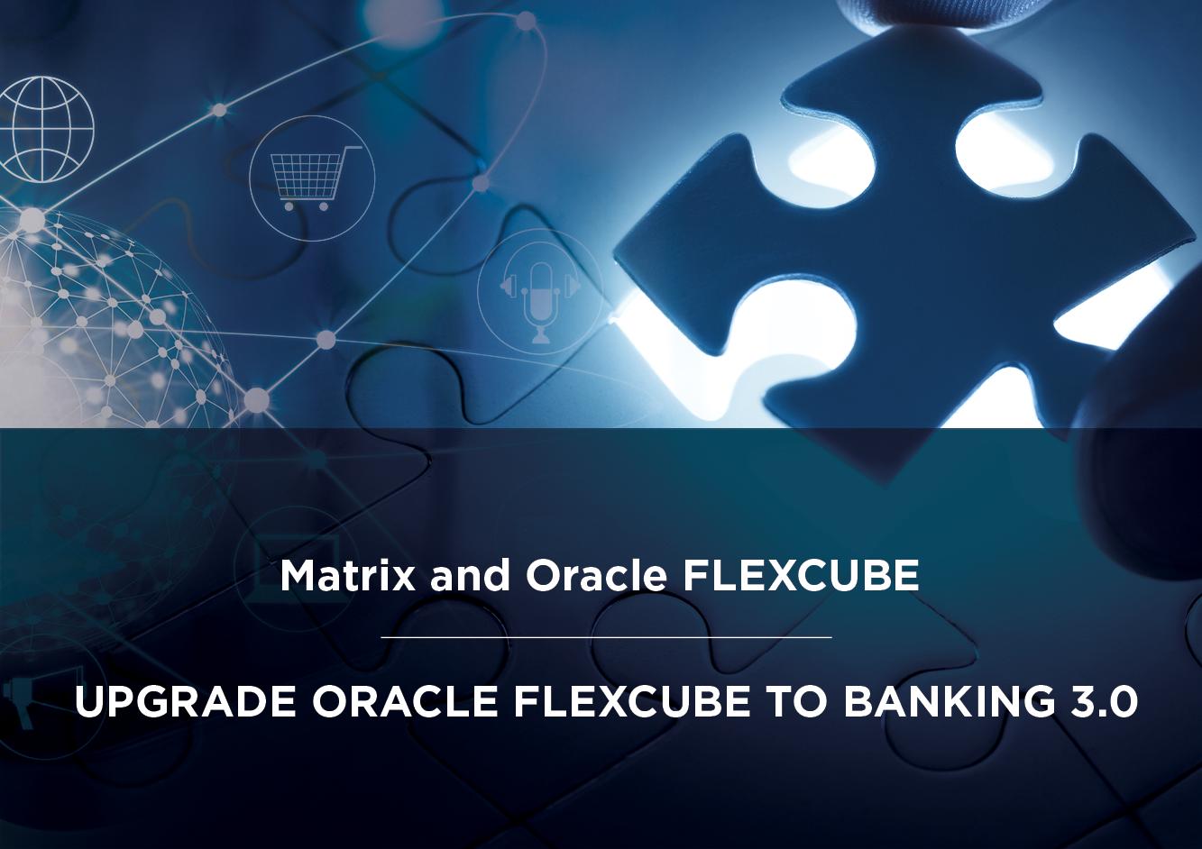 Upgrade Oracle Flexcube with Matrix
